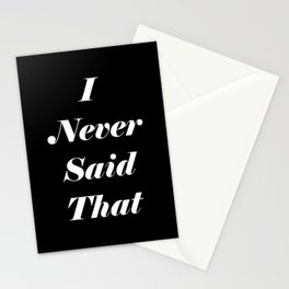 I Never Said That Stationery Cards