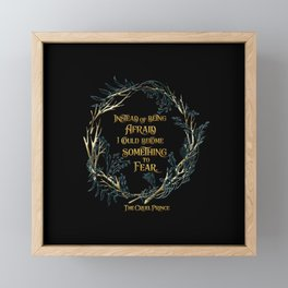 Instead of being afraid, I could become something to fear. The Cruel Prince Framed Mini Art Print