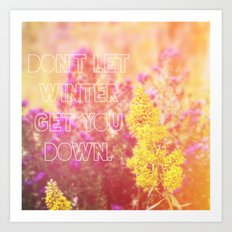 Don't Let Winter Get You Down Art Print