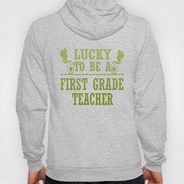 Lucky to be a FIRST GRADE TEACHER Hoody