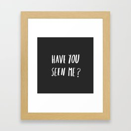 Have you seen me? Framed Art Print