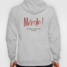 Merde - Shit always sounds better in french - funny, fun Illustration Hoody