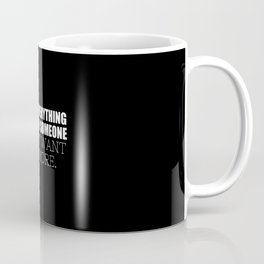 Your Fervent, Misguided Sense Of Entitlement Adult Coffee Mug