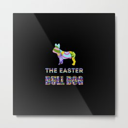 Bull Dog gifts | Easter gifts | Easter decorations | Easter Bunny | Spring decor Metal Print