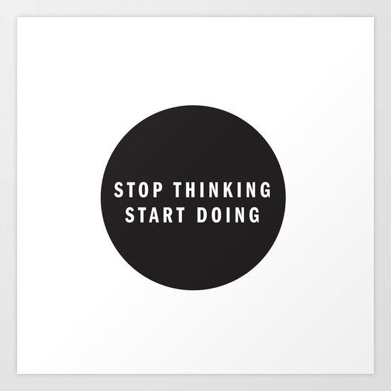 STOP THINKING START DOING Art Print