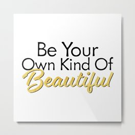 Be Your Own Kind Of Beautiful - Gold Foil - Inspirational Quotes Metal Print
