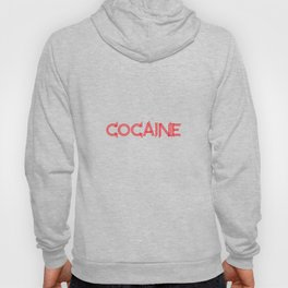 Cocaine | white Drug Coke Gift idea Hoody