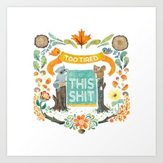 Too Tired For This Shit Art Print