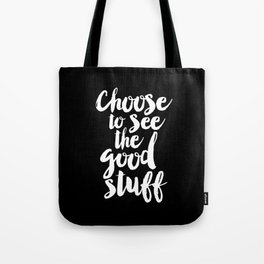 Choose to See the Good Stuff black and white monochrome typography poster design home wall decor Tote Bag