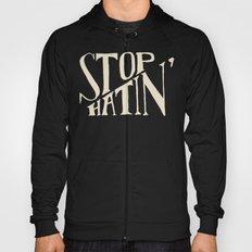 Stop Hatin Hoody