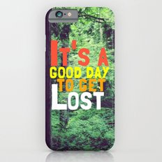 It's a Good Day To Get Lost Slim Case iPhone 6s