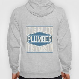 Plumber  - It Is No Job, It Is A Mission Hoody