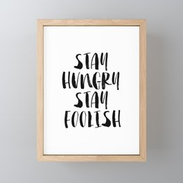 Stay Hungry Stay Foolish black and white typography poster black-white home decor office wall art Framed Mini Art Print