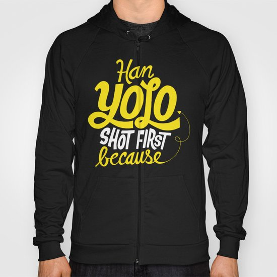Han Yolo Shot First Because Hoody