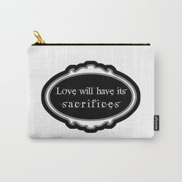 love will have its sacrifices Carry-All Pouch
