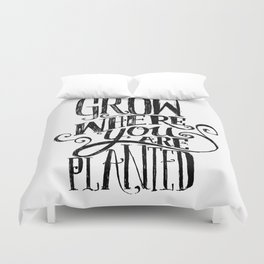 Grow Where You Are Planted Duvet Cover
