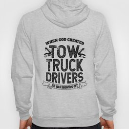 When God Created Tow Truck Drivers Hoody