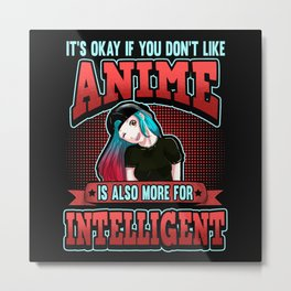 Funny Anime Is For Intelligent Saying Gift Metal Print
