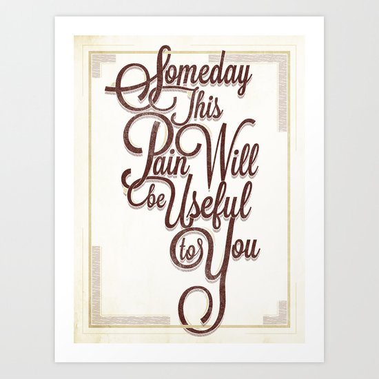 Someday This Pain Will Be Useful To You Art Print