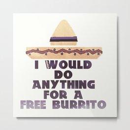 Gimme the Burrito Metal Print