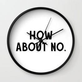 How About No... Wall Clock