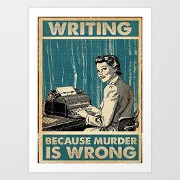 Writer Writer Writing Because Murder Is Wrong Art Print