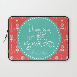 I love you more than my own skin. -Frida Kahlo Laptop Sleeve