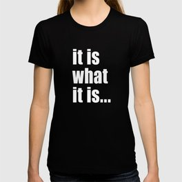 it is what it is (White text) T-shirt