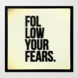 Follow Your Fears Canvas Print