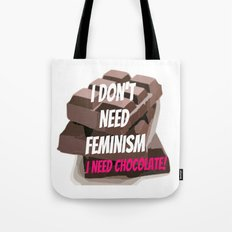 I don't need feminism. I need chocolate! Tote Bag