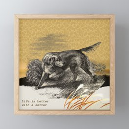 Dog quote: Life is better with a Setter Framed Mini Art Print