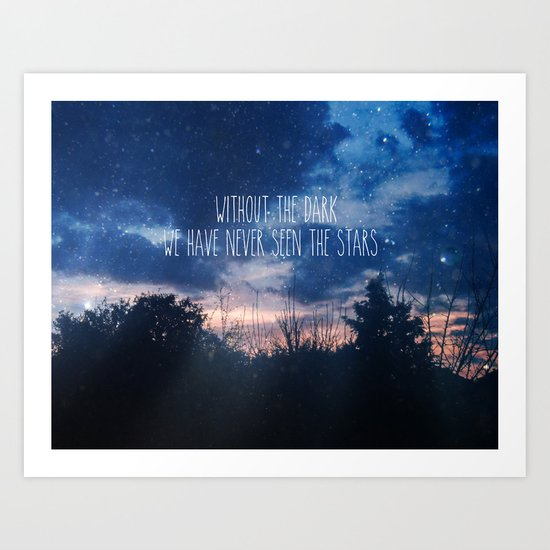 Without The Dark We Have Never Seen The Stars  Art Print