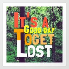 It's a Good Day To Get Lost Art Print