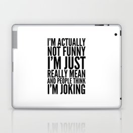 I'M ACTUALLY NOT FUNNY I'M JUST REALLY MEAN AND PEOPLE THINK I'M JOKING Laptop & iPad Skin