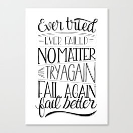 Ever tried. Ever failed. No matter. Try again. Try better. Fail better Canvas Print