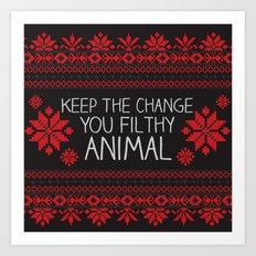 Keep The Change, You Filthy Animal! Art Print