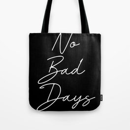 no bad days Tote Bag