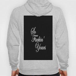 So Fuckin' Yours (2) Hoody