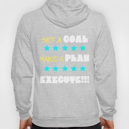 Dream Plan Execute T-shirt Design Set a goal make a plan execute Hoody