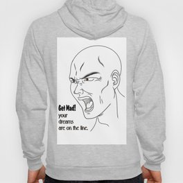 Get Mad! your dreams are on the line. Hoody