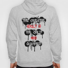The Creative Adult Is The Child Who Survived Hoody