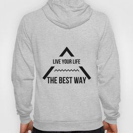 LIVE YOUR LIFE THE BEST WAY Hoody