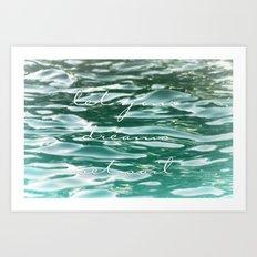 Let your dreams set sail Art Print