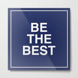 Be The Best - White on Dark Blue Metal Print