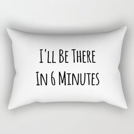 I'll Be There In 6 Minutes Motivational Rectangular Pillow
