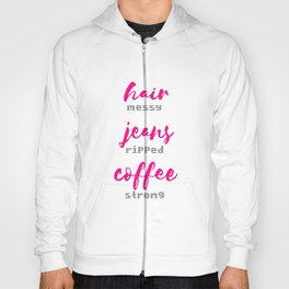 Hair Messy - Jeans Ripped - Coffee Strong Hoody