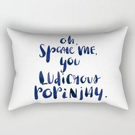 Oh, Spare Me, You Ludicrous Popinjay Rectangular Pillow