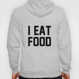 I Eat Food Hoody