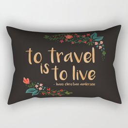 to travel is to live - black version Rectangular Pillow