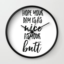 Hope your day is as nice as your butt Wall Clock